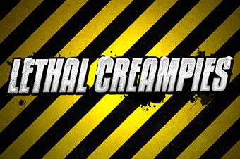 Lethal Creampies